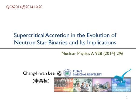 Supercritical Accretion in the Evolution of Neutron Star Binaries and Its Implications Chang-Hwan 1 Nuclear Physics A 928 (2014)