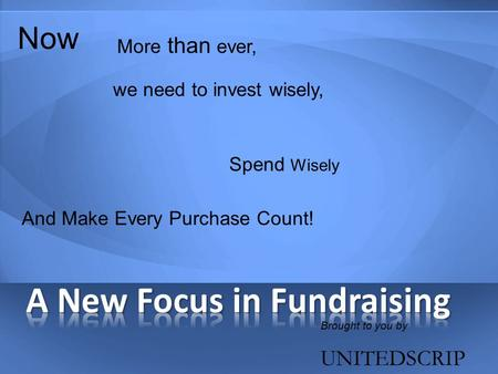 Brought to you by UNITEDSCRIP Now More than ever, Spend Wisely And Make Every Purchase Count! we need to invest wisely,