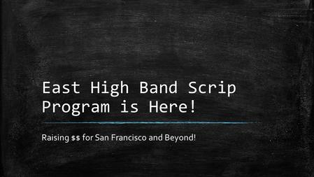 East High Band Scrip Program is Here! Raising $$ for San Francisco and Beyond!