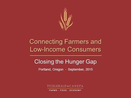 Connecting Farmers and Low-Income Consumers Closing the Hunger Gap Portland, Oregon September, 2015.