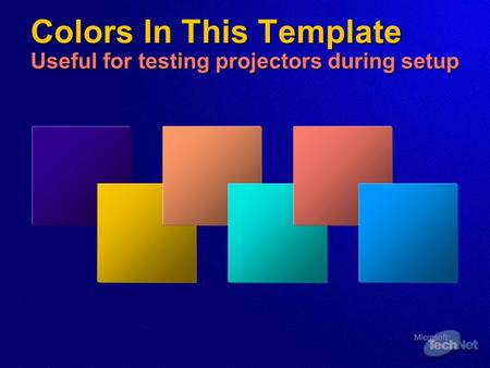Colors In This Template Useful for testing projectors during setup.