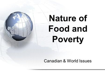 Canadian & World Issues Nature of Food and Poverty.