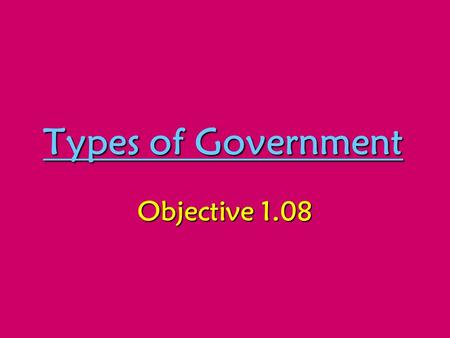 Types of Government Objective 1.08. Anarchy A state of society without government or law Political and social disorder due to the absence of government.