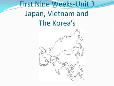 First Nine Weeks-Unit 3 Japan, Vietnam and The Korea's
