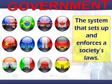 The system that sets up and enforces a society's laws.