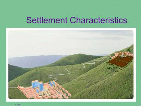 1 of 34 Settlement Characteristics. How can we describe settlements? site situationfunction shape population area.