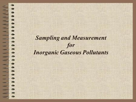 Sampling and Measurement for Inorganic Gaseous Pollutants.