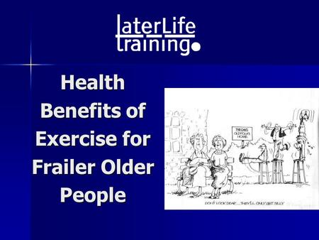Health Benefits of Exercise for Frailer Older People.