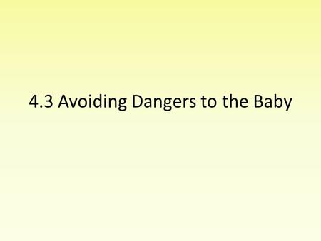 4.3 Avoiding Dangers to the Baby. Hazards During Pregnancy Alcohol Drugs (heroin, LSD, ecstasy, marijuana, cocaine, etc.) Smoking (contain nicotine and.