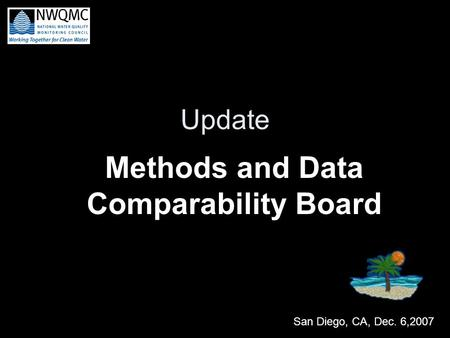 Update Methods and Data Comparability Board San Diego, CA, Dec. 6,2007.