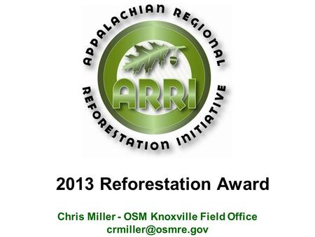 Chris Miller - OSM Knoxville Field Office 2013 Reforestation Award.