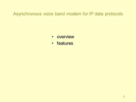 1 Asynchronous voice band modem for IP data protocols overview features.