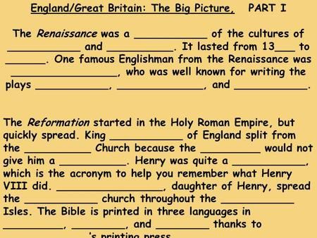 England/Great Britain: The Big Picture, PART I The Renaissance was a ___________ of the cultures of ___________ and __________. It lasted from 13___ to.
