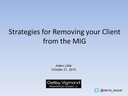 Strategies for Removing your Client from the MIG Adam Little October 21,