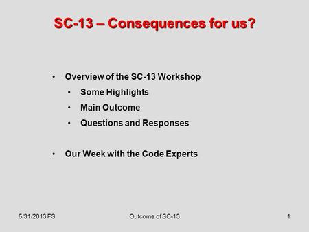 1 SC-13 – Consequences for us? Overview of the SC-13 Workshop Some Highlights Main Outcome Questions and Responses Our Week with the Code Experts 5/31/2013.