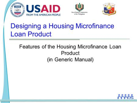 Designing a Housing Microfinance Loan Product Features of the Housing Microfinance Loan Product (in Generic Manual)