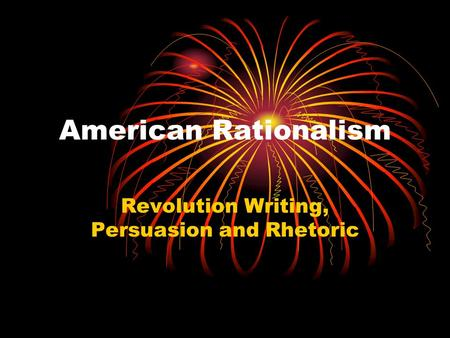 American Rationalism Revolution Writing, Persuasion and Rhetoric.