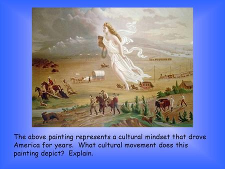 The above painting represents a cultural mindset that drove America for years. What cultural movement does this painting depict? Explain.