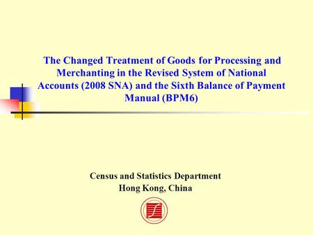 The Changed Treatment of Goods for Processing and Merchanting in the Revised System of National Accounts (2008 SNA) and the Sixth Balance of Payment Manual.