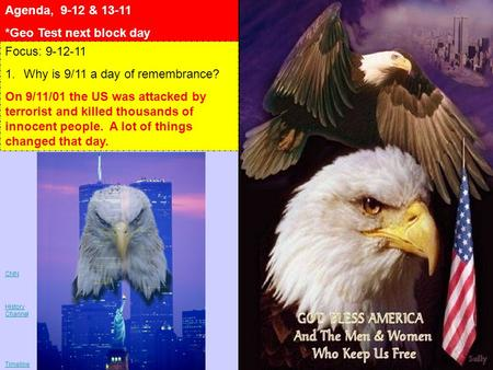 Agenda, 9-12 & 13-11 *Geo Test next block day Focus: 9-12-11 1.Why is 9/11 a day of remembrance? On 9/11/01 the US was attacked by terrorist and killed.