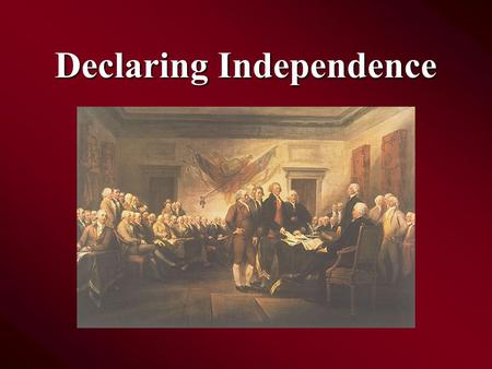 Declaring Independence Great Awakening The colonists began returning to God Revivals were held outside where hundreds of people listened to sermons about.