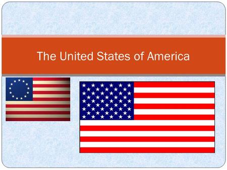 The United States of America. History Great Britain (England) ruled our land Revolutionary War 1 year into the war, the Declaration of Independence was.