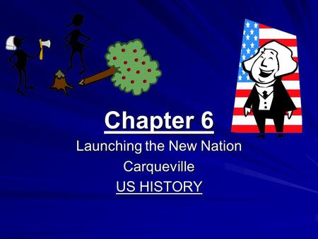 Chapter 6 Launching the New Nation Carqueville US HISTORY.