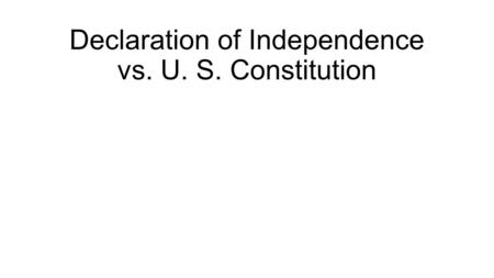 Declaration of Independence vs. U. S. Constitution.