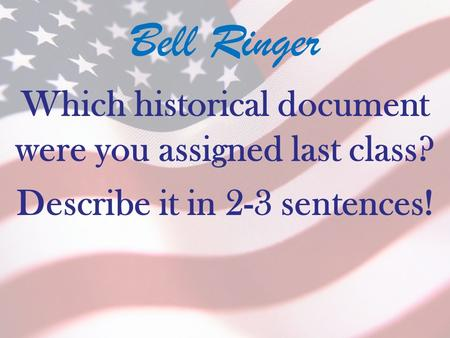 Bell Ringer Which historical document were you assigned last class? Describe it in 2-3 sentences!