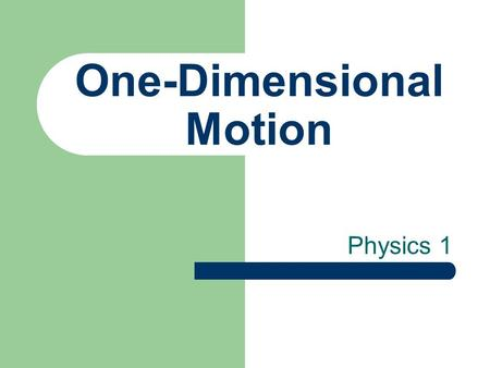 One-Dimensional Motion Physics 1. Constant Velocity.