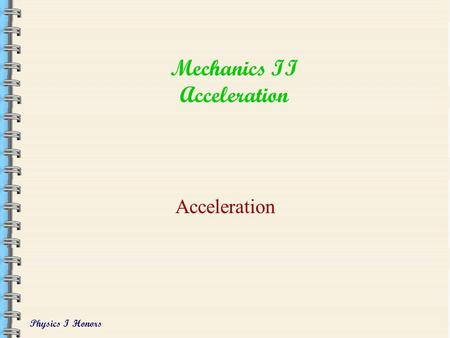 Physics I Honors Mechanics II Acceleration Acceleration.