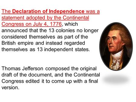 The Declaration of Independence was a statement adopted by the Continental Congress on July 4, 1776, which announced that the 13 colonies no longer considered.
