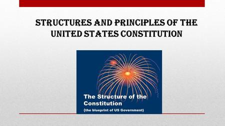 Structures and Principles of the United States Constitution.