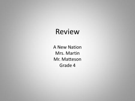 Review A New Nation Mrs. Martin Mr. Matteson Grade 4.