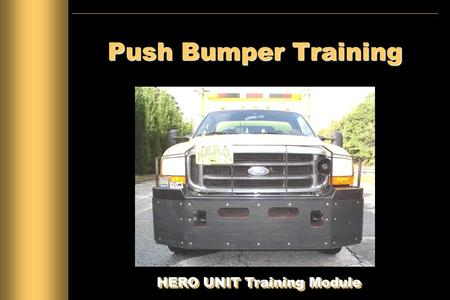 Push Bumper Training HERO UNIT Training Module. Introduction This course is designed to provide the HERO operator with the proper techniques for pushing.