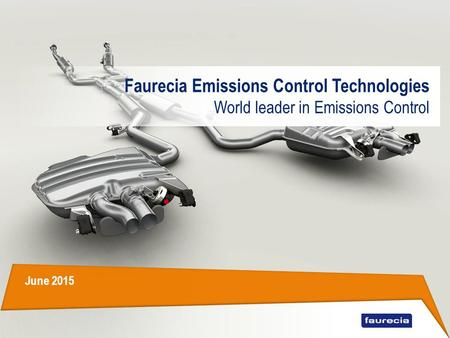 Faurecia Emissions Control Technologies World leader in Emissions Control June 2015.