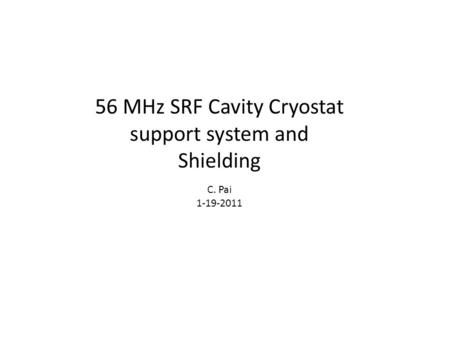 56 MHz SRF Cavity Cryostat support system and Shielding C. Pai 1-19-2011.