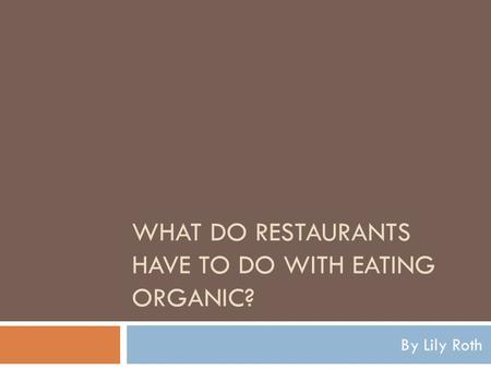 WHAT DO RESTAURANTS HAVE TO DO WITH EATING ORGANIC? By Lily Roth.