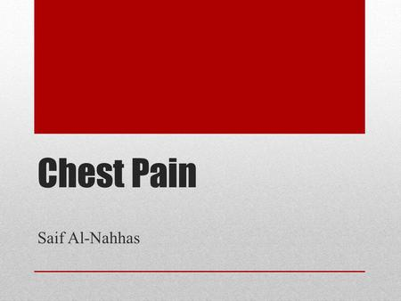 "Chest Pain Saif Al-Nahhas. Introduction Common presentation to ED ACS and PE Deconstruct two ""classic"" cases."
