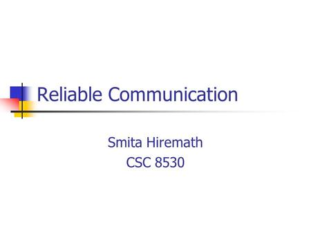 Reliable Communication Smita Hiremath CSC 8530. Reliable Client-Server Communication Point-to-Point communication Established by TCP Masks omission failure,