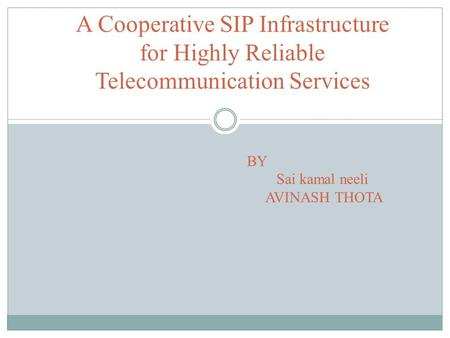 A Cooperative SIP Infrastructure for Highly Reliable Telecommunication Services BY Sai kamal neeli AVINASH THOTA.