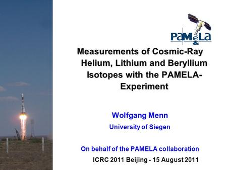 Measurements of Cosmic-Ray Helium, Lithium and Beryllium Isotopes with the PAMELA- Experiment Wolfgang Menn University of Siegen On behalf of the PAMELA.