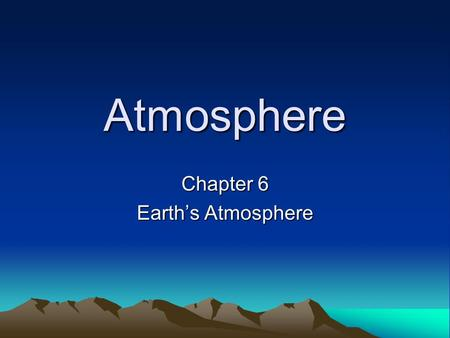 Atmosphere Chapter 6 Earth's Atmosphere. Importance of the Atmosphere Atmosphere: thin layer of air that forms a protective covering around the planet.