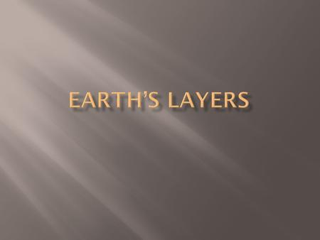  The Earth has several layers.  No feature on Earth is permanent. The Core  Inside layer of Earth  Made of nickel and iron  Has a liquid outer layer.