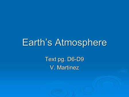 Earth's Atmosphere Text pg. D6-D9 V. Martinez 1. What is the layer of air that surrounds the planet?  Atmosphere is the layer of air that surrounds.