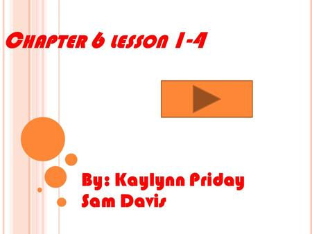 C HAPTER 6 LESSON 1-4 By: Kaylynn Priday Sam Davis.