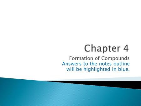 Formation of Compounds Answers to the notes outline will be highlighted in blue.