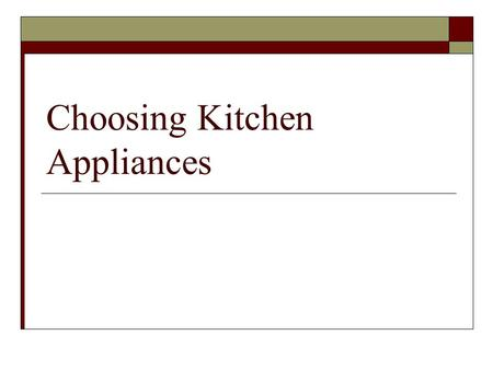 Choosing Kitchen Appliances. Safety & Service  Safety Manufacturers hire independent agencies to test their appliances for safety.