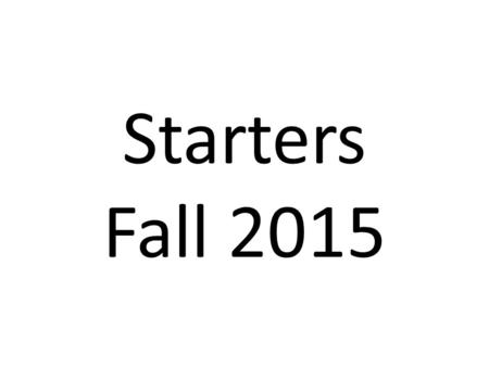 Starters Fall 2015. Starter #1 – 8/13/15 1.) What is the web address for the class website? 2.) If you miss a test or exam, when must you make it up?