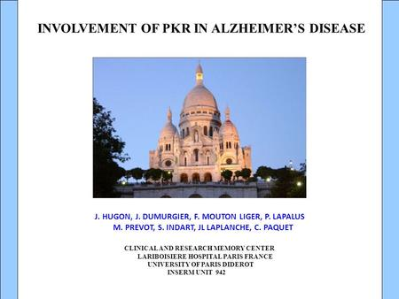 CLINICAL AND RESEARCH MEMORY CENTER LARIBOISIERE HOSPITAL PARIS FRANCE UNIVERSITY OF PARIS DIDEROT INSERM UNIT 942 INVOLVEMENT OF PKR IN ALZHEIMER'S DISEASE.